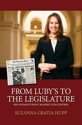 From Luby's to the Legislature By Hupp, Suzanna Gratia